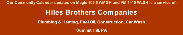 Our Community Calendar updates on Magic 105.5 WMGH and AM 1410 WLSH is a service of: Hiles Brothers Companies Plumbing & Heating, Fuel Oil, Construction, Car Wash Summit Hill, PA